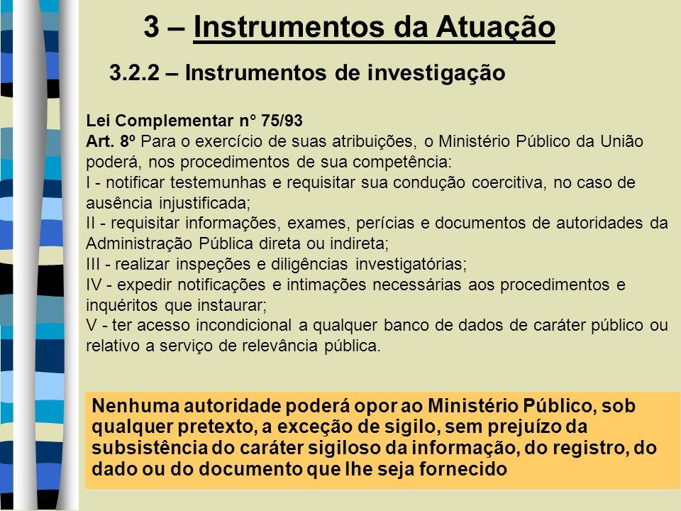3 – Instrumentos da Atuação 3.2.2 – Instrumentos de investigação Lei Complementar n° 75/93 Art. 8º Para o exercício de suas atribuições, o Ministério