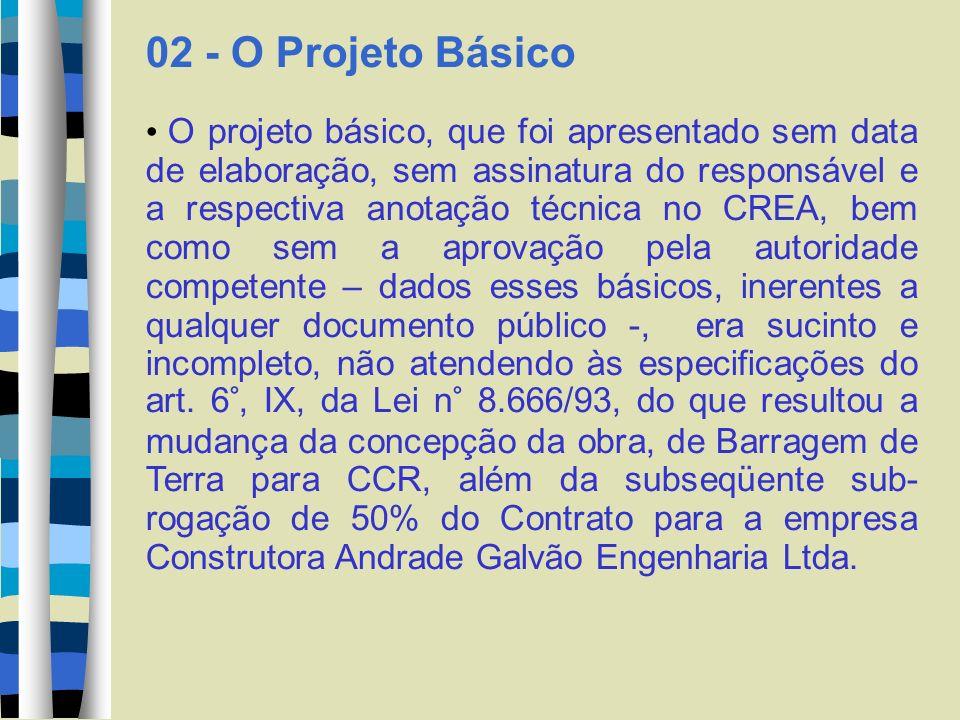 02 - O Projeto Básico O projeto básico, que foi apresentado sem data de elaboração, sem assinatura do responsável e a respectiva anotação técnica no C