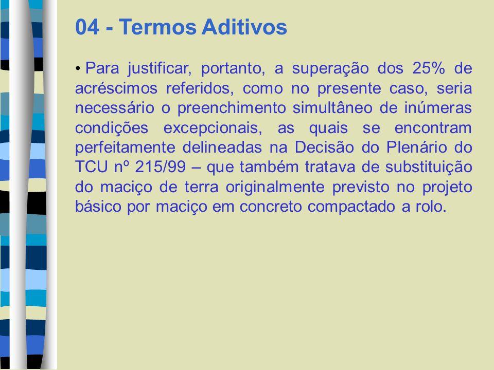 04 - Termos Aditivos Para justificar, portanto, a superação dos 25% de acréscimos referidos, como no presente caso, seria necessário o preenchimento s