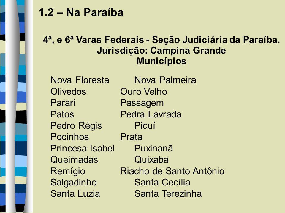 1.2 – Na Paraíba 4ª, e 6ª Varas Federais - Seção Judiciária da Paraíba. Jurisdição: Campina Grande Municípios Nova FlorestaNova Palmeira OlivedosOuro