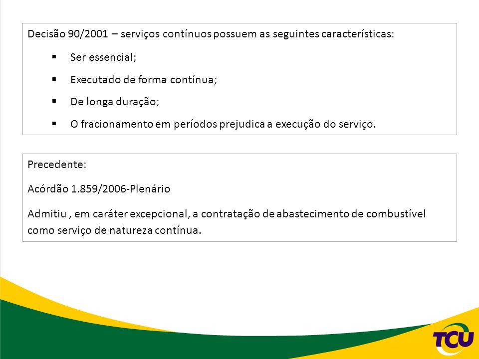 Decisão 90/2001 – serviços contínuos possuem as seguintes características: Ser essencial; Executado de forma contínua; De longa duração; O fracionamento em períodos prejudica a execução do serviço.