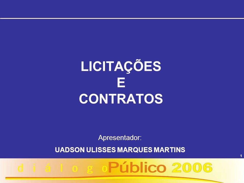 1 LICITAÇÕES E CONTRATOS Apresentador: UADSON ULISSES MARQUES MARTINS