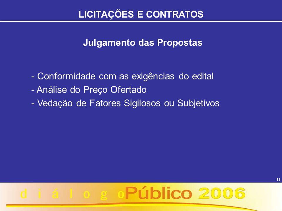 11 Julgamento das Propostas - Conformidade com as exigências do edital - Análise do Preço Ofertado - Vedação de Fatores Sigilosos ou Subjetivos LICITA