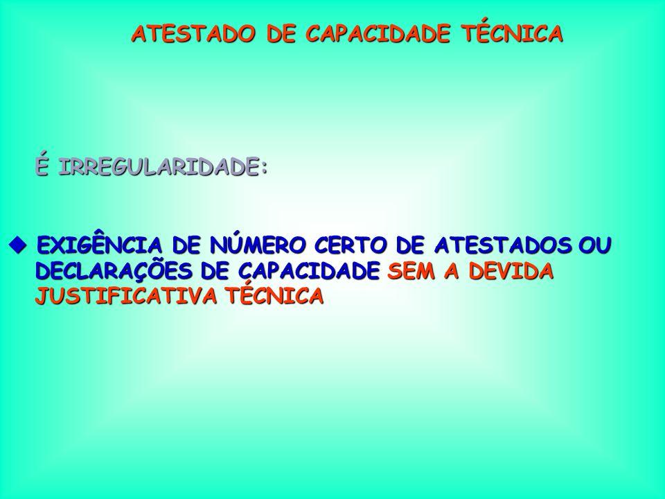 ATESTADO DE CAPACIDADE TÉCNICA É IRREGULARIDADE: u EXIGÊNCIA DE QUE OS ATESTADOS OU DECLARAÇÕES DE CAPACIDADE TÉCNICA SEJAM CERTIFICADOS / DE CAPACIDADE TÉCNICA SEJAM CERTIFICADOS / VISADOS NA ENTIDADE PROFISSIONAL COMPETENTE VISADOS NA ENTIDADE PROFISSIONAL COMPETENTE DO LOCAL ONDE SERÁ REALIZADA A OBRA / SERVIÇO DO LOCAL ONDE SERÁ REALIZADA A OBRA / SERVIÇO É LEGAL APENAS A EXIGÊNCIA DE QUE A CERTIFICAÇÃO / VISTO SEJA EFTUADO PELA ENTIDADE DA REGIÃO A QUE ESTIVER VINCULADA A LICITANTE