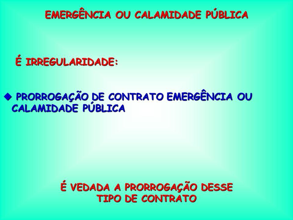 EMERGÊNCIA OU CALAMIDADE PÚBLICA É IRREGULARIDADE: u ENQUADRAMENTO COMO DE EMERGÊNCIA OU CALAMIDADE PÚBLICA DE SITUAÇÃO CALAMIDADE PÚBLICA DE SITUAÇÃO QUE NÃO CARACTERIZA CLARAMENTE A URGÊNCIA DE ATENDIMENTO, VEZ QUE NÃO OCASIONARÁ PREJUÍZO OU COMPROMETERÁ A SEGURANÇA DE PESSOAS, OBRAS, SERVIÇOS, EQUIPAMENTOS, ETC.