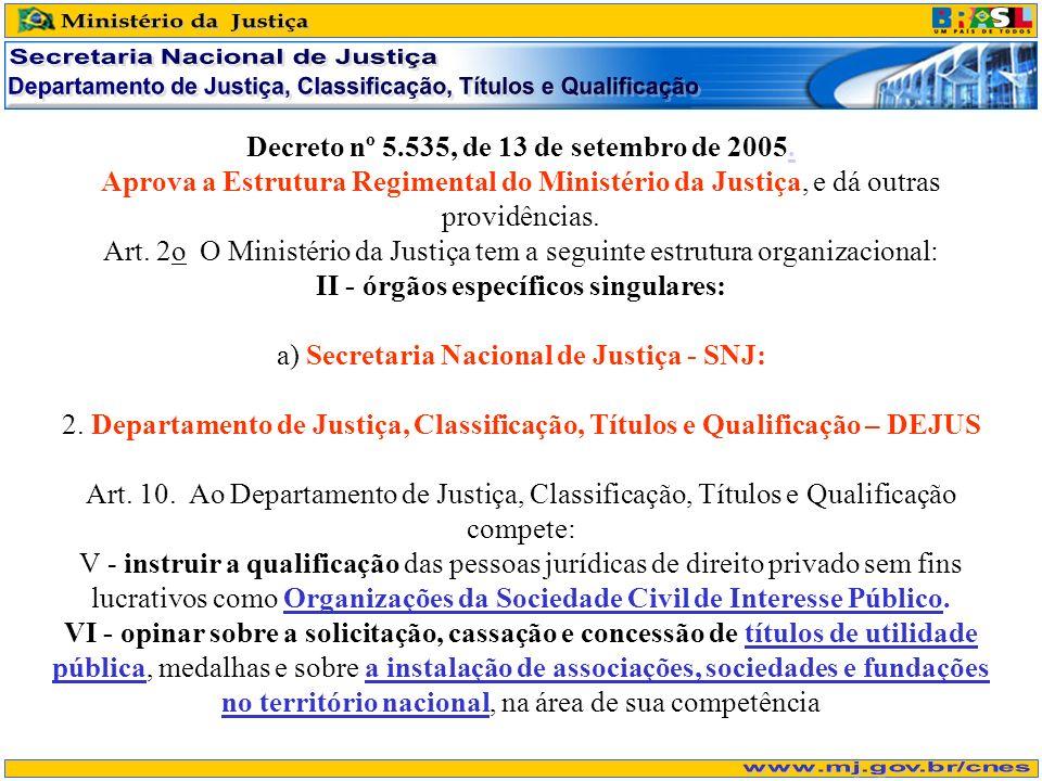 Decreto nº 5.535, de 13 de setembro de 2005. Aprova a Estrutura Regimental do Ministério da Justiça, e dá outras providências. Art. 2o O Ministério da