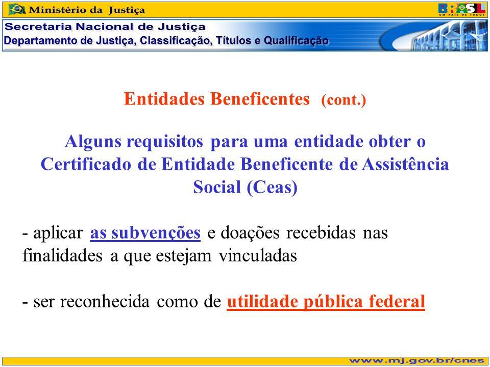 Entidades Beneficentes (cont.) Alguns requisitos para uma entidade obter o Certificado de Entidade Beneficente de Assistência Social (Ceas) - aplicar as subvenções e doações recebidas nas finalidades a que estejam vinculadas - ser reconhecida como de utilidade pública federal