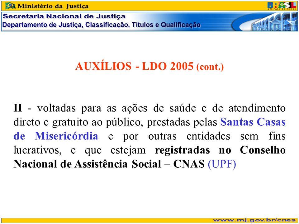 AUXÍLIOS - LDO 2005 (cont.) II - voltadas para as ações de saúde e de atendimento direto e gratuito ao público, prestadas pelas Santas Casas de Miseri