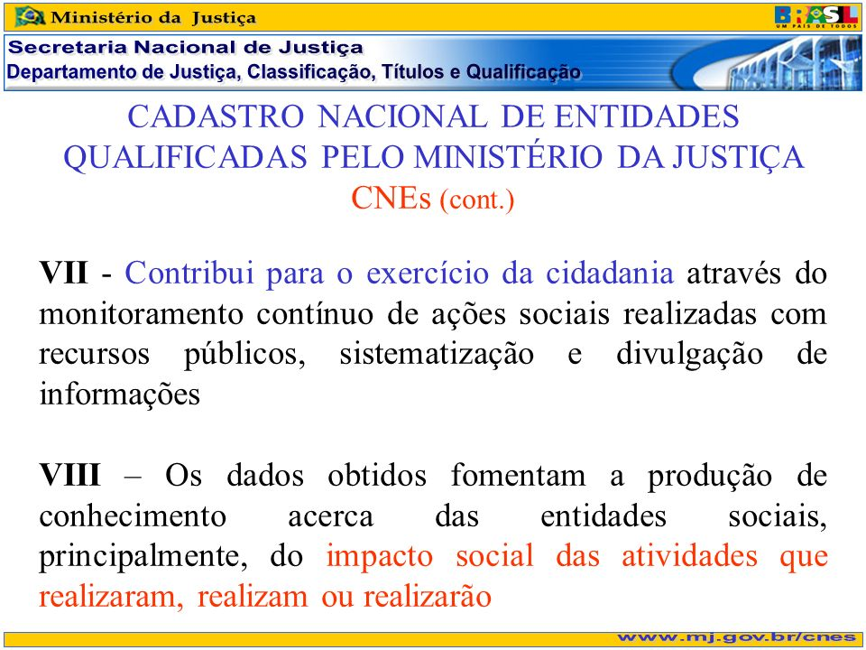 CADASTRO NACIONAL DE ENTIDADES QUALIFICADAS PELO MINISTÉRIO DA JUSTIÇA CNEs (cont.) VII - Contribui para o exercício da cidadania através do monitoram