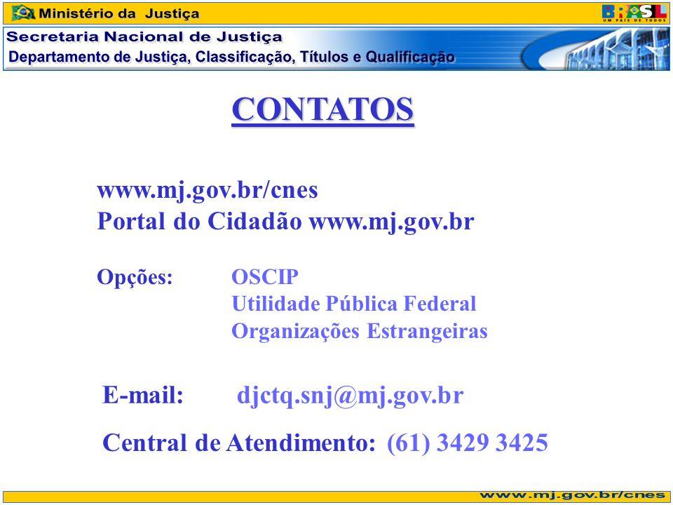 www.mj.gov.br/cnes Portal do Cidadão www.mj.gov.br Opções: OSCIP Utilidade Pública Federal Organizações Estrangeiras CONTATOS E-mail: djctq.snj@mj.gov.br Central de Atendimento: (61) 3429 3425