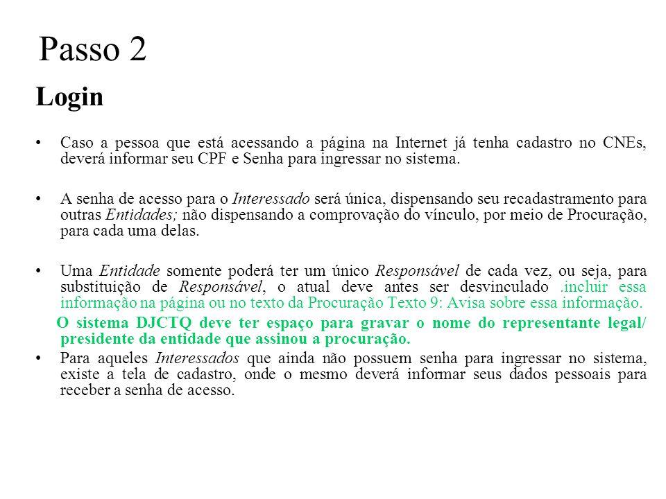 Passo 2 Login Caso a pessoa que está acessando a página na Internet já tenha cadastro no CNEs, deverá informar seu CPF e Senha para ingressar no sistema.