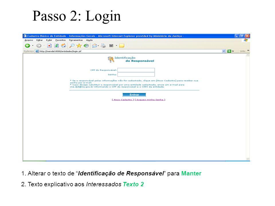 Passo 2: Login 1. Alterar o texto de Identificação de Responsável para Manter 2. Texto explicativo aos Interessados Texto 2