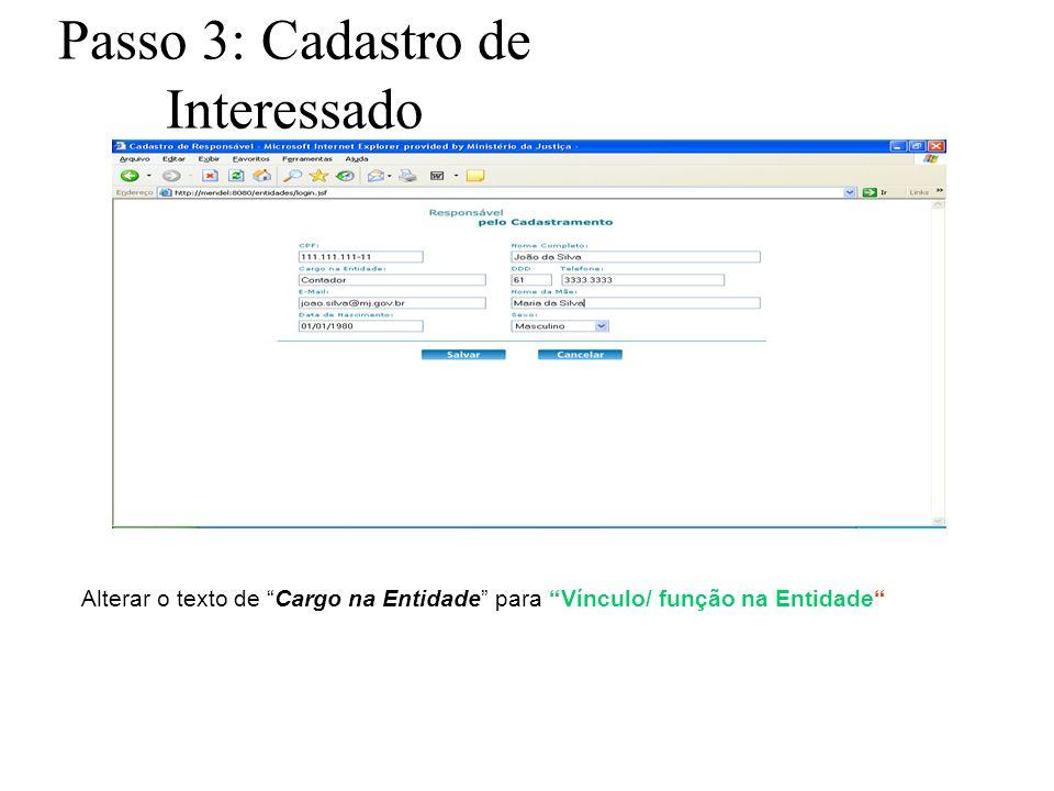 Passo 3: Cadastro de Interessado Alterar o texto de Cargo na Entidade para Vínculo/ função na Entidade