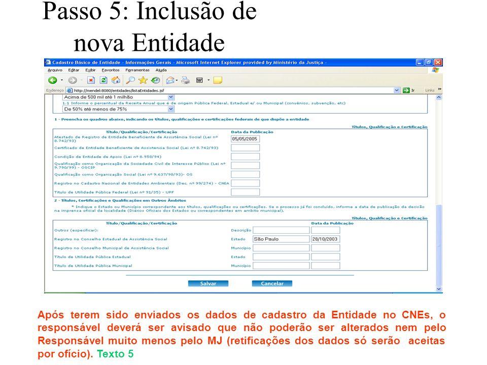 Passo 5: Inclusão de nova Entidade Após terem sido enviados os dados de cadastro da Entidade no CNEs, o responsável deverá ser avisado que não poderão