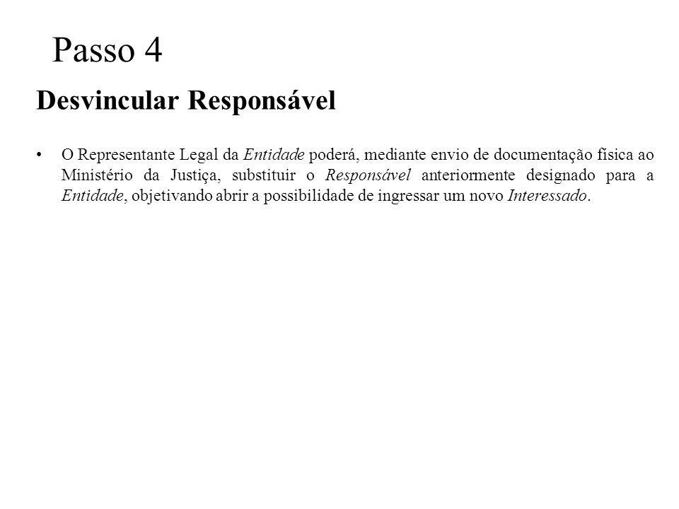 Passo 4 Desvincular Responsável O Representante Legal da Entidade poderá, mediante envio de documentação física ao Ministério da Justiça, substituir o