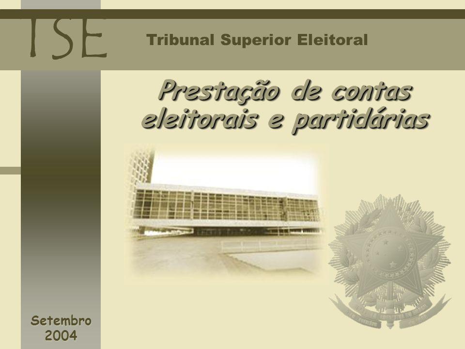 TSE Tribunal Superior Eleitoral Prestação de contas eleitorais e partidárias Prestação de contas eleitorais e partidárias Setembro 2004 Setembro 2004
