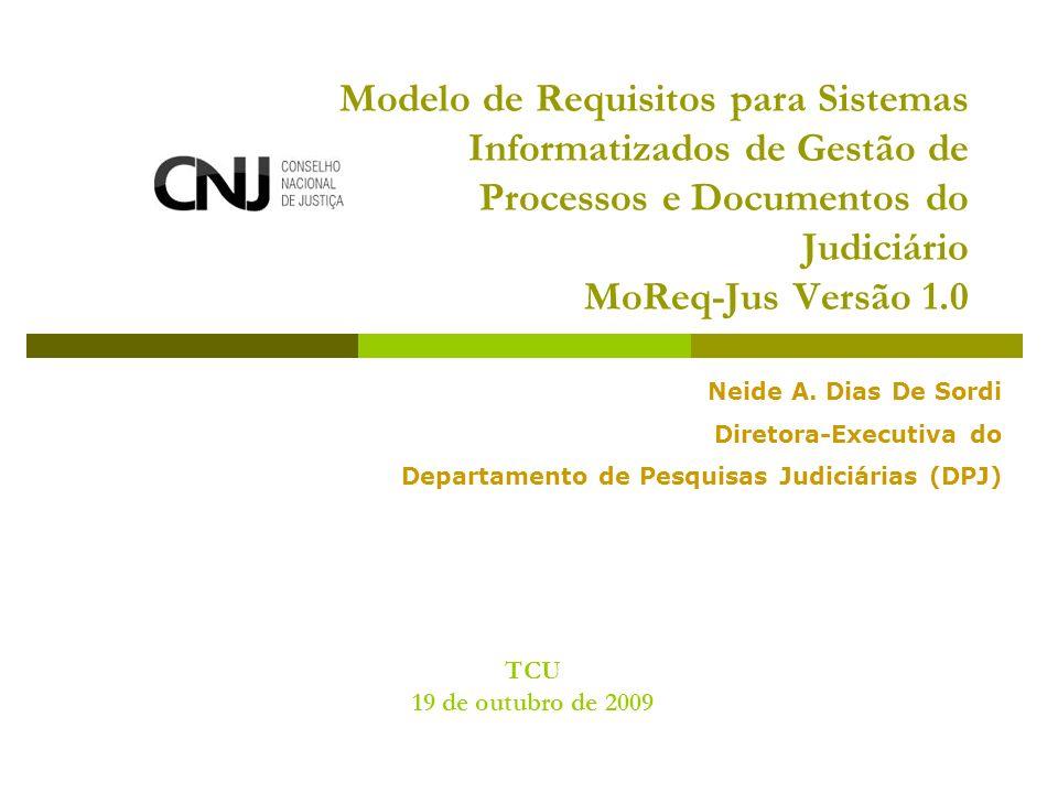 Modelo de Requisitos para Sistemas Informatizados de Gestão de Processos e Documentos do Judiciário MoReq-Jus Versão 1.0 TCU 19 de outubro de 2009 Neide A.