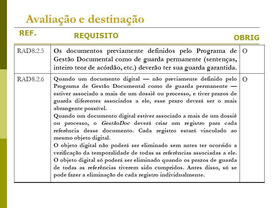 REF. REQUISITO OBRIG Avaliação e destinação RAD8.2.5Os documentos previamente definidos pelo Programa de Gestão Documental como de guarda permanente (