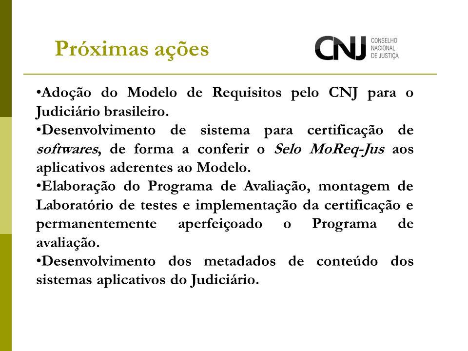 Adoção do Modelo de Requisitos pelo CNJ para o Judiciário brasileiro. Desenvolvimento de sistema para certificação de softwares, de forma a conferir o