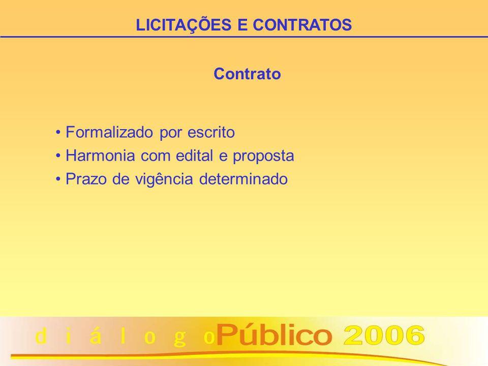 Contrato Formalizado por escrito Harmonia com edital e proposta Prazo de vigência determinado LICITAÇÕES E CONTRATOS