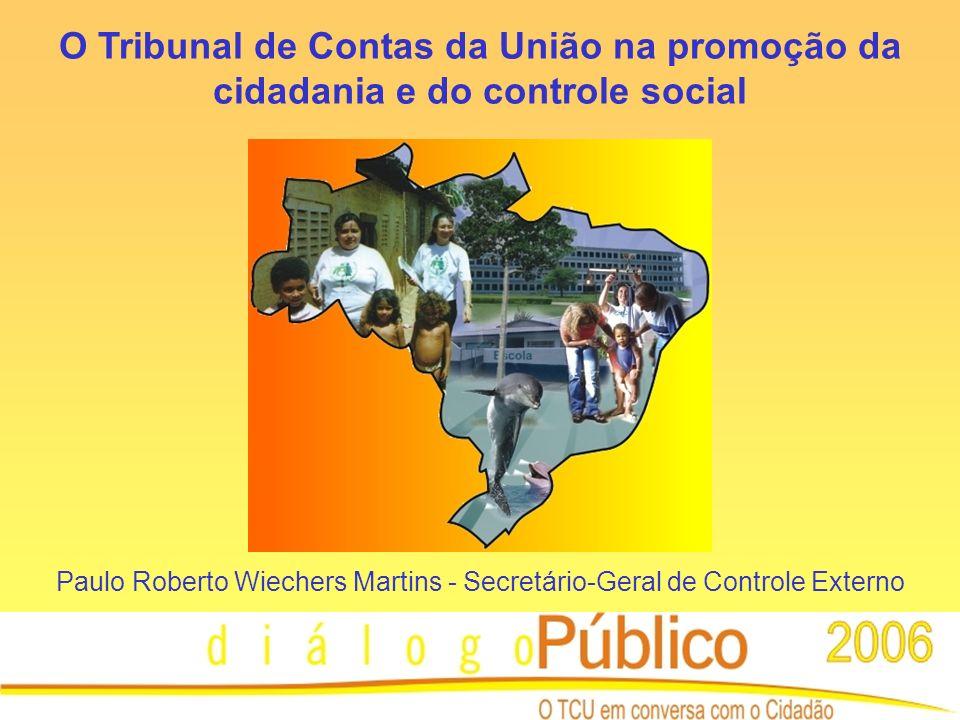 O Tribunal de Contas da União na promoção da cidadania e do controle social Paulo Roberto Wiechers Martins - Secretário-Geral de Controle Externo