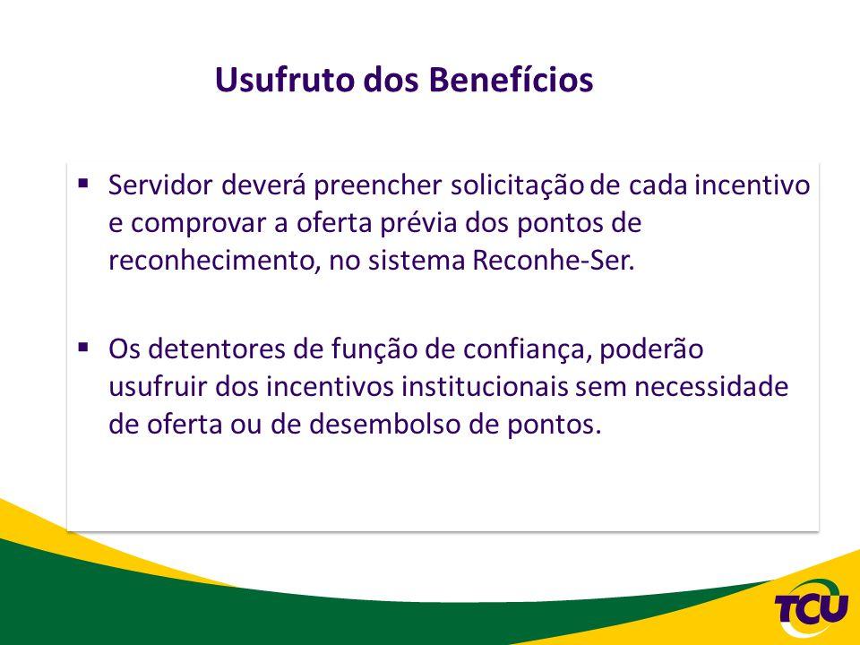 Usufruto dos Benefícios Servidor deverá preencher solicitação de cada incentivo e comprovar a oferta prévia dos pontos de reconhecimento, no sistema R