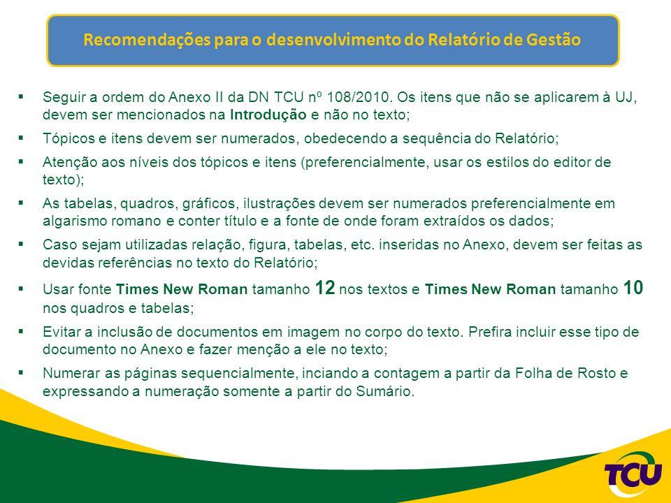 Recomendações para o desenvolvimento do Relatório de Gestão Seguir a ordem do Anexo II da DN TCU nº 108/2010.
