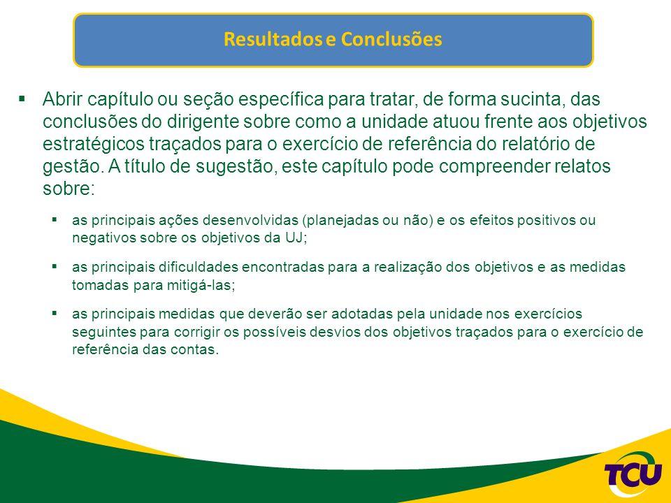 Resultados e Conclusões Abrir capítulo ou seção específica para tratar, de forma sucinta, das conclusões do dirigente sobre como a unidade atuou frente aos objetivos estratégicos traçados para o exercício de referência do relatório de gestão.