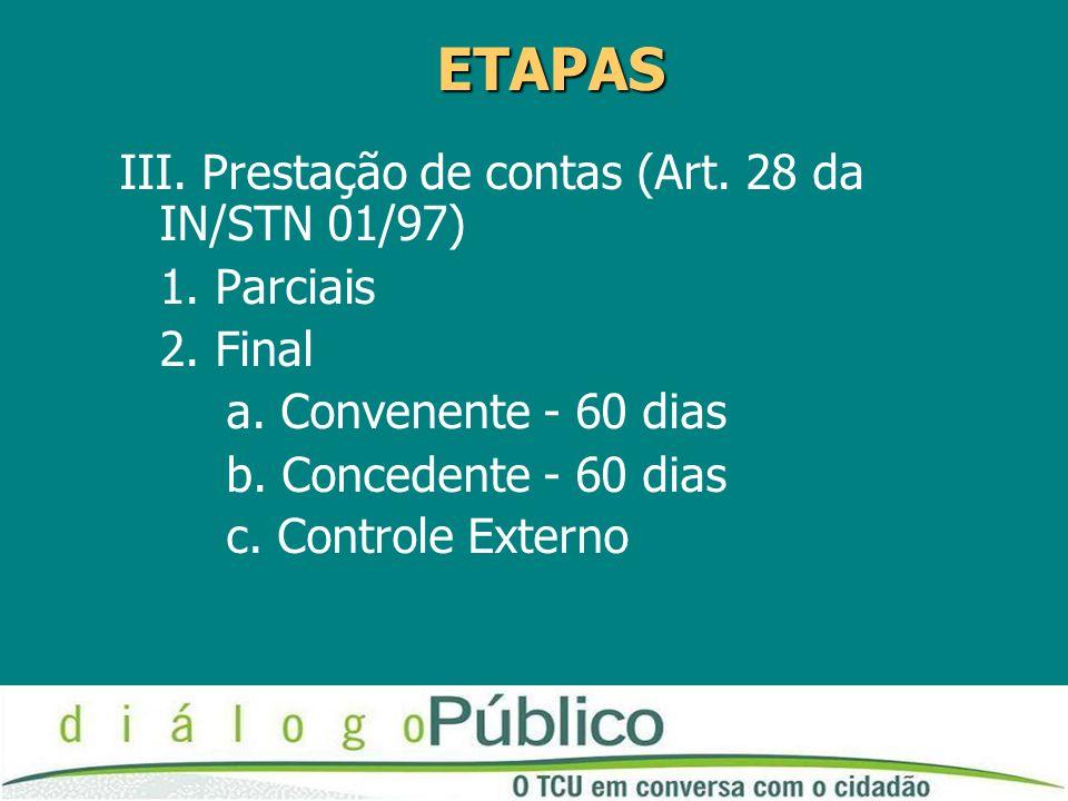 ETAPAS III. Prestação de contas (Art. 28 da IN/STN 01/97) 1.
