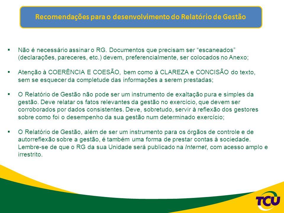 Recomendações para o desenvolvimento do Relatório de Gestão Não é necessário assinar o RG.
