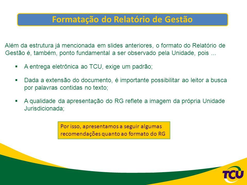 Formatação do Relatório de Gestão Além da estrutura já mencionada em slides anteriores, o formato do Relatório de Gestão é, também, ponto fundamental
