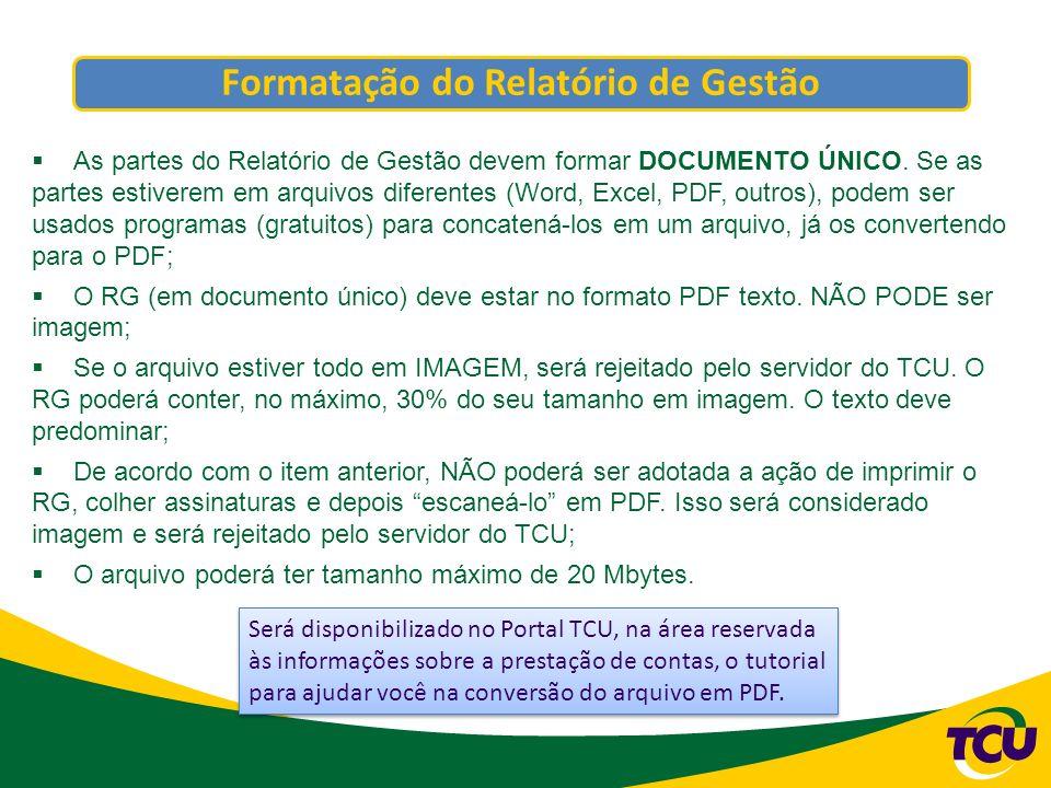 Formatação do Relatório de Gestão As partes do Relatório de Gestão devem formar DOCUMENTO ÚNICO. Se as partes estiverem em arquivos diferentes (Word,