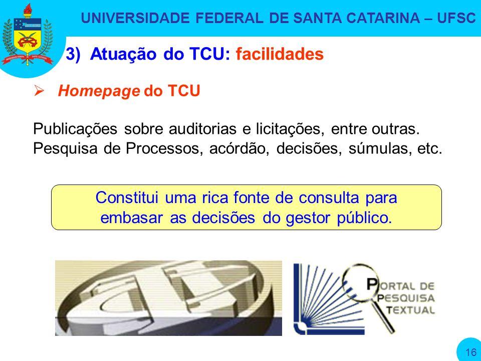 UNIVERSIDADE FEDERAL DE SANTA CATARINA – UFSC 16 Homepage do TCU Publicações sobre auditorias e licitações, entre outras.
