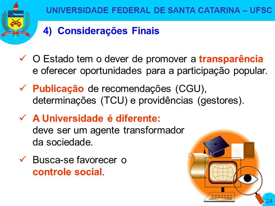 UNIVERSIDADE FEDERAL DE SANTA CATARINA – UFSC 24 O Estado tem o dever de promover a transparência e oferecer oportunidades para a participação popular.