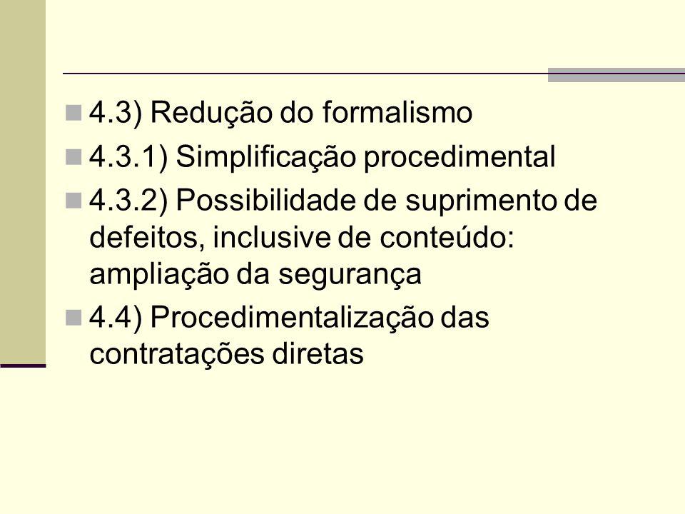 4.3) Redução do formalismo 4.3.1) Simplificação procedimental 4.3.2) Possibilidade de suprimento de defeitos, inclusive de conteúdo: ampliação da segurança 4.4) Procedimentalização das contratações diretas