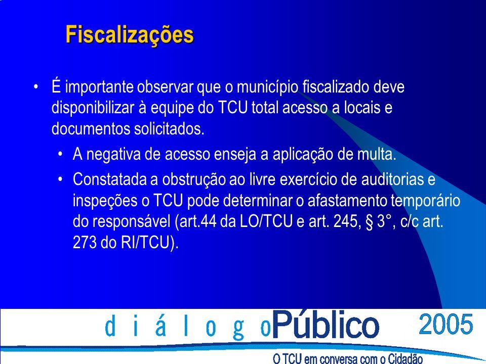 Fiscalizações É importante observar que o município fiscalizado deve disponibilizar à equipe do TCU total acesso a locais e documentos solicitados.