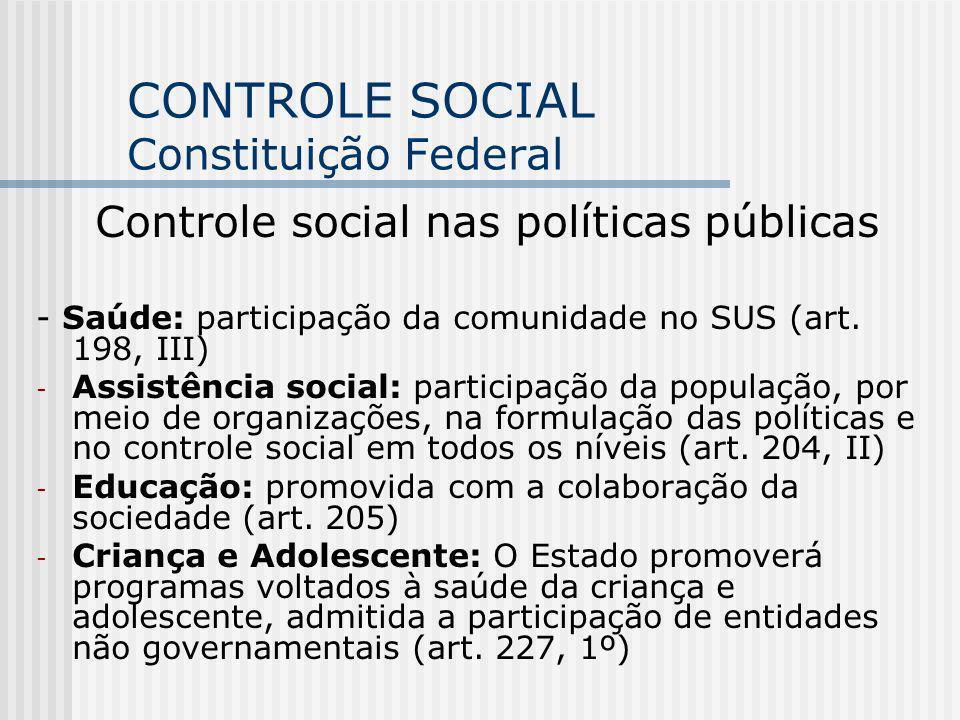 CONTROLE SOCIAL Conselhos de Políticas Públicas O conselho é um instrumento para a concretização do controle social – uma modalidade do direito à participação política que deve interferir efetivamente no processo decisório dos atos governamentais.