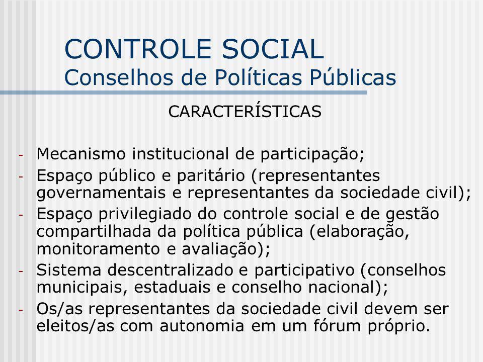 CONTROLE SOCIAL Conselhos de Políticas Públicas CARACTERÍSTICAS - Mecanismo institucional de participação; - Espaço público e paritário (representante