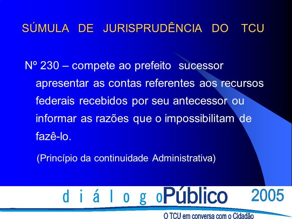 Nº 230 – compete ao prefeito sucessor apresentar as contas referentes aos recursos federais recebidos por seu antecessor ou informar as razões que o i