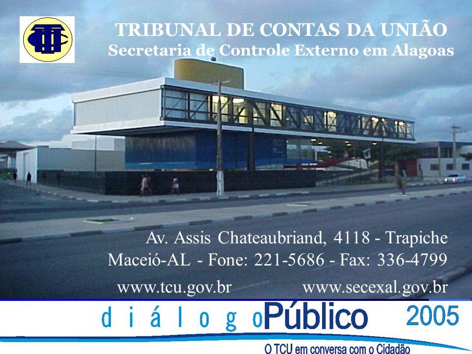TRIBUNAL DE CONTAS DA UNIÃO Secretaria de Controle Externo em Alagoas Av. Assis Chateaubriand, 4118 - Trapiche Maceió-AL - Fone: 221-5686 - Fax: 336-4