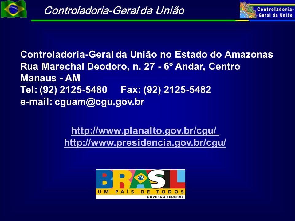 Controladoria-Geral da União Controladoria-Geral da União no Estado do Amazonas Rua Marechal Deodoro, n. 27 - 6º Andar, Centro Manaus - AM Tel: (92) 2