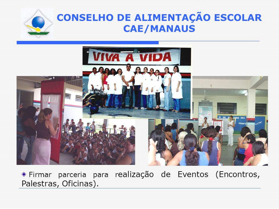 CONSELHO DE ALIMENTAÇÃO ESCOLAR CAE/MANAUS Firmar parceria para r ealização de Eventos (Encontros, Palestras, Oficinas).