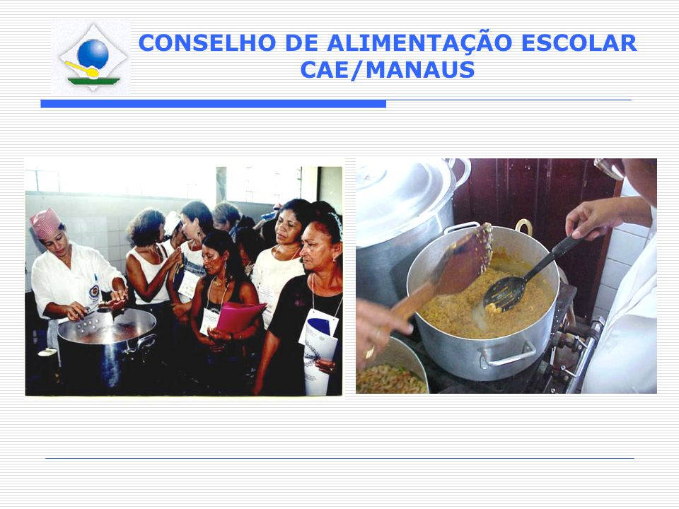 CONSELHO DE ALIMENTAÇÃO ESCOLAR CAE/MANAUS Realização do II Encontro com os Manipuladores da Alimentação Escolar.