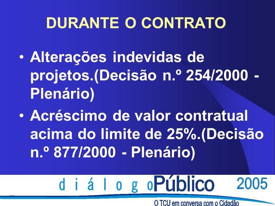 DURANTE O CONTRATO Alterações indevidas de projetos.(Decisão n.º 254/2000 - Plenário) Acréscimo de valor contratual acima do limite de 25%.(Decisão n.º 877/2000 - Plenário)