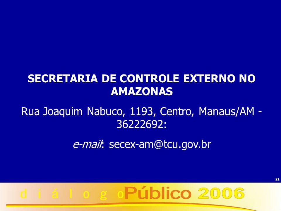 21 SECRETARIA DE CONTROLE EXTERNO NO ESTADO SECRETARIA DE CONTROLE EXTERNO NO AMAZONAS Rua Joaquim Nabuco, 1193, Centro, Manaus/AM - 36222692: e-mail: