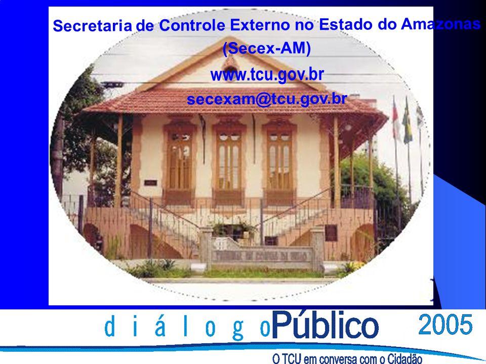 Secretaria de Controle Externo no Estado do Amazonas (Secex-AM) www.tcu.gov.br secexam@tcu.gov.br