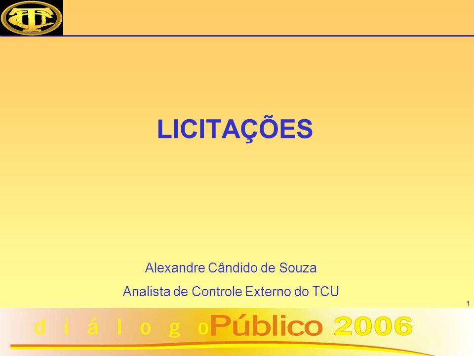 1 LICITAÇÕES Alexandre Cândido de Souza Analista de Controle Externo do TCU