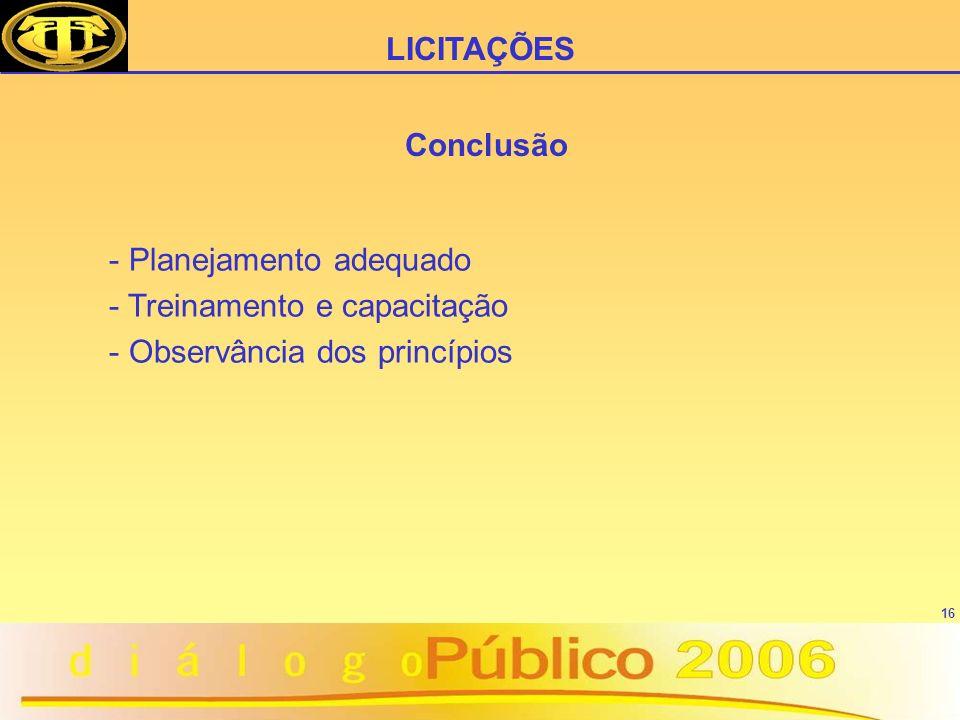 16 Conclusão - Planejamento adequado - Treinamento e capacitação - Observância dos princípios LICITAÇÕES