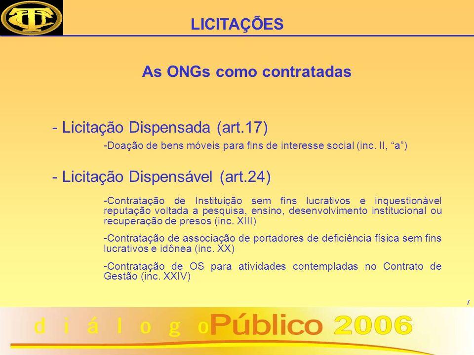 7 As ONGs como contratadas - Licitação Dispensada (art.17) -Doação de bens móveis para fins de interesse social (inc. II, a) - Licitação Dispensável (