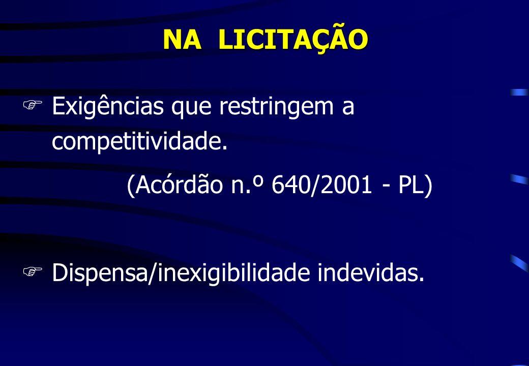NA LICITAÇÃO FExigências que restringem a competitividade. (Acórdão n.º 640/2001 - PL) FDispensa/inexigibilidade indevidas.